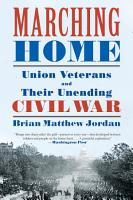 Marching Home  Union Veterans and Their Unending Civil War PDF