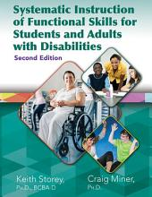 Systematic Instruction of Functional Skills for Students and Adults with Disabilities: 2nd Ed