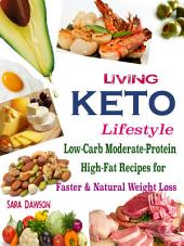 Living Keto Lifestyle: Low-Carb Moderate-Protein High-Fat Recipes for Faster & Natural Weight Loss