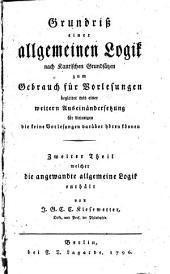 Grundriß einer allgemeinen Logik nach Kantischen Grundsätzen: Band 2