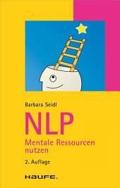 NLP Mentale Ressourcen nutzen: Mentale Ressourcen nutzen