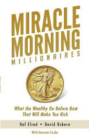 Miracle Morning Millionaires  What the Wealthy Do Before 8am That Will Make You Rich Book