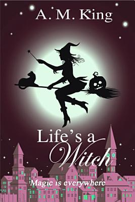 Life s A Witch  The Summer Sisters Witch Cozy Mystery   2