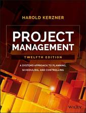 Project Management: A Systems Approach to Planning, Scheduling, and Controlling, Edition 12