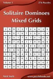Solitaire Dominoes Mixed Grids - Volume 1 - 276 Puzzles