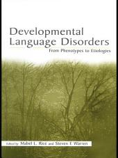 Developmental Language Disorders: From Phenotypes to Etiologies