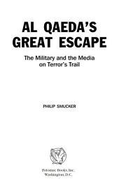 Al Qaeda's Great Escape: The Military and the Media on Terror's Trail