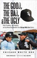The Good  the Bad    the Ugly  Chicago White Sox PDF