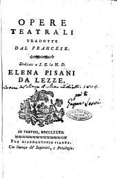 Opere teatrali tradotte dal francese. Dedicate a S.E. la N.D. Elena Pisani da Lezze