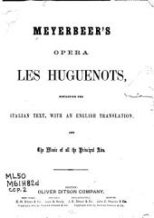 Meyerbeer's opera Les Huguenots: containing the Italian text, with an English translation, and the music of all the principal airs