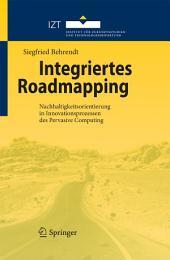 Integriertes Roadmapping: Nachhaltigkeitsorientierung in Innovationsprozessen des Pervasive Computing