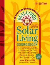 Real Goods Solar Living Sourcebook: Your Complete Guide to Living beyond the Grid with Renewable Energy Technologies and Sustainable Living, Edition 14