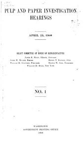 Pulp and Paper Investigation Hearings: April 25, 1908-Feb. 19, 1909, with Indices
