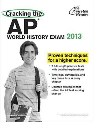 Cracking the AP World History Exam  2013 Edition