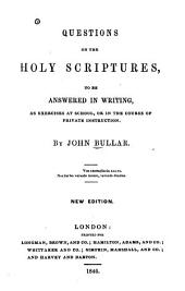 Questions on the Holy Scriptures: To be Answered in Writing, as Exercises at School Or in the Course of Private Instruction