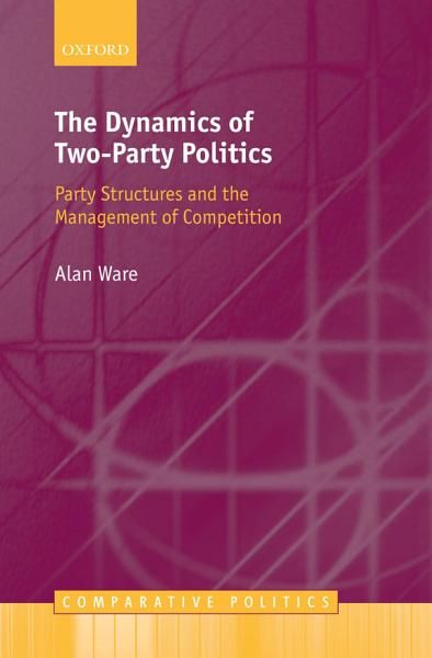 Download The Dynamics of Two Party Politics Book