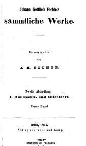 Johann Gottlieb Fichte's sämmtliche Werke: A. Zur Rechts- und Sittenlehre. Zweite Abtheilung. Erster Band, Band 3
