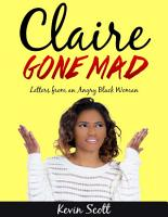 Claire Gone Mad   Letters from an Angry Black Woman PDF