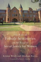 The Role Of Female Seminaries On The Road To Social Justice For Women Book PDF