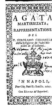 Agata martirizzata, rappresentatione del P. Girolamo Chiarella della religione de Padri Ministri de gl'Infermi