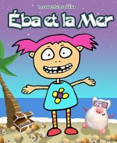 Éba et la Mer: Les Aventures d'Éba