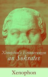 Xenophon's Erinnerungen an Sokrates (Vollständige deutsche Ausgabe)