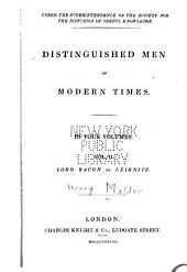 Distinguished Men of Modern Times ...: Lord Bacon to Leibnitz