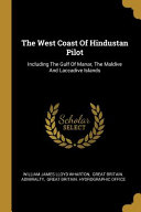 The West Coast Of Hindustan Pilot  Including The Gulf Of Manar  The Maldive And Laccadive Islands PDF
