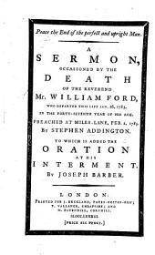 Peace the End of the Perfect and Upright Man. A sermon, occasioned by the death of the Reverend Mr. William Ford ... By S. Addington. To which is added the oration at his interment. By Joseph Barber