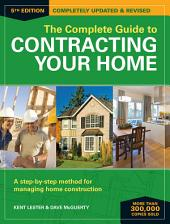The Complete Guide to Contracting Your Home: A Step-by-Step Method for Managing Home Construction, Edition 5