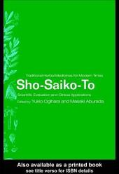 Sho-Saiko-To: Scientific Evaluation and Clinical Applications