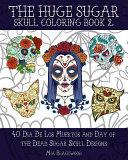 The Huge Sugar Skull Coloring Book 2