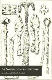 La Normandie souterraine: ou notices sur des cimetières Romains et des cimetières Francs explorés en Normandie