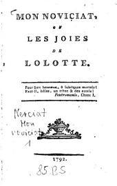 Mon Noviciat, Ou Les Joies De Lolotte: Volume1