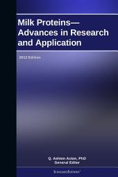 Milk Proteins—Advances in Research and Application: 2012 Edition