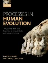 Processes in Human Evolution: The journey from early hominins to Neanderthals and modern humans, Edition 2