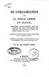 De l'organisation de la force armée en France, considérée particulièrement dans ses raports avec les autres institutions sociales, les finances de l'état. le credit public ... par H. de Carion-Nisas