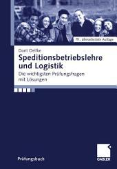 Speditionsbetriebslehre und Logistik: Die wichtigsten Prüfungsfragen mit Lösungen, Ausgabe 19