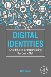 Digital Identities: Creating and Communicating the Online Self