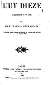 L'ut dièze: Bouffonnerie en un acte par E. Grangé et Jules Moinaux. Représentée pour la première fois, à Paris, sur le théâtre des Variétés, le 3 juillet 1858