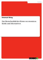 Das Menschenbild des Homo oeconomicus. Kritik und Alternativen