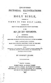 Two Hundred Pictorial Illustrations of the Holy Bible: Consisting of Views in the Holy Land, Together with Many of the Remarkable Objects Mentioned in the Old and New Testaments, Representing Sacred Historical Events, Copied from Celebrated Pictures, Principally by the Old Masters; the Landscape Scenes Made from Original Sketches, Taken on the Spot