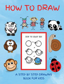 How To Draw  A Step by Step Drawing Book for Kids