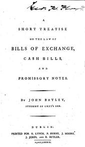 A Short Treatise on the Law of Bills of Exchange, Cash Bills, and Promissory Notes: Volume 2