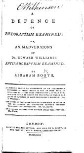 A Defence of Pædobaptism examined: or, Animadversions on Dr. Edward Williams's Antipædobaptism examined