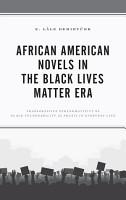 African American Novels in the Black Lives Matter Era PDF