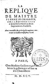La Réplique de Maistre Pierre Le Charron sur la réponse faite à la troisième vérité ci-devant imprimée à la Rochelle