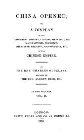 China opened: or a display of the topography, history, customs, manners, arts, manufactures, commerce, literature, religion, jurisprudence etc. of the Chinese Empire : in two volumes, Volume 2