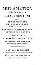 Arithmetica universalis Isaaci Newtoni sive de compositi one et resolutione arithmetica, perpetuis commentariis illustrata et aucta: Volume 1
