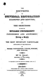 The Doctrine of Universal Restoration Examined and Refuted: And the Objections to that of Endless Punishment Considered and Answered: Being a Reply to the Most Important Particulars Contained in the Writings of Messrs. Winchester, Vidler, Wright and Weaver